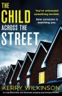 The Child Across the Street: An unputdownable and absolutely gripping psychological thriller Cover Image