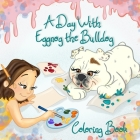 A Day With Eggnog the Bulldog Coloring Book Cover Image