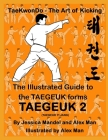 The Illustrated Guide to the TAEGEUK forms - TAEGEUK 2 (TAEGEUK YI JANG): (Taekwondo the art of kicking) (Taegeuk forms) Cover Image