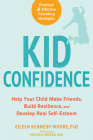 Kid Confidence: Help Your Child Make Friends, Build Resilience, and Develop Real Self-Esteem Cover Image