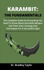 Karambit: The Fundamentals: The Complete Guide On Everything You Need To Know About Karambit, Karambit Weapons And Their Uses: S Cover Image