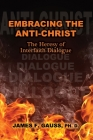 Embracing the Anti-Christ: The Heresy of Interfaith Dialogue Cover Image