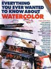 Everything You Ever Wanted to Know About Watercolor Cover Image