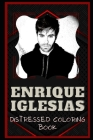 Enrique Iglesias Distressed Coloring Book: Artistic Adult Coloring Book Cover Image