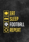 Eat Sleep Football Repeat: Thoughtful Gift For The Football Obsessed - 120 Lined Pages for Writing Notes, Journaling, Drawing Etc Cover Image