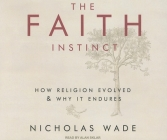 The Faith Instinct: How Religion Evolved and Why It Endures Cover Image