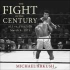 The Fight of the Century Lib/E: Ali vs. Frazier March 8, 1971 Cover Image