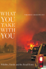 What You Take with You: Wildfire, Family and the Road Home (Wayfarer) Cover Image