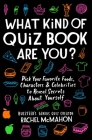 What Kind of Quiz Book Are You?: Pick Your Favorite Foods, Characters, and Celebrities to Reveal Secrets About Yourself Cover Image
