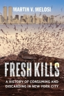 Fresh Kills: A History of Consuming and Discarding in New York City Cover Image