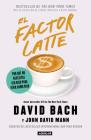 El factor latte: Por qué no necesitas ser rico para vivir como rico / The Latte Factor : Why You Don't Have to Be Rich to Live Rich Cover Image