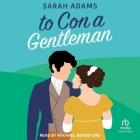 To Con a Gentleman Lib/E: A Regency Romance Cover Image