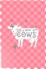 Life Is Better With Cows: Notebook Journal Composition Blank Lined Diary Notepad 120 Pages Paperback Pink Grid Cow Cover Image