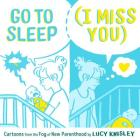 Go to Sleep (I Miss You): Cartoons from the Fog of New Parenthood Cover Image