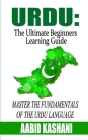 Urdu: The Ultimate Beginners Learning Guide: Master The Fundamentals Of The Urdu Language (Learn Urdu, Urdu Language, Urdu f Cover Image