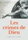 Les Crimes de Dieu: Réflexions sur l'existence de Dieu par un libre penseur, anarchiste, et franc-maçon. Cover Image