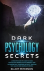 Dark Psychology Secrets: A Complete Guide to Learn the Dark Psychology Manipulation Techniques. How to reading Body Language Instantly, discove Cover Image
