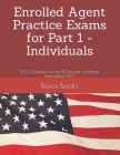 Enrolled Agent Practice Exams for Part 1 - Individuals: 200 Questions for the IRS Special Enrollment Examination Part 1 Cover Image