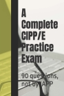 A Complete CIPP/E Practice Exam: 90 questions, not by IAPP Cover Image