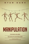 Manipulation - 6 books in 1: Dark Psychology, How to Analyze People, Influence People, Emotional Intelligence, Narcissist, Empath Master the Latest Cover Image
