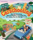 Carschooling: Over 350 Entertaining Games & Activities to Turn Travel Time Into Learning Time - For Kids Ages 4 to 17 Cover Image