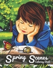 Spring Scenes Coloring Book: For Adult Featuring Charming gardening landscapes, Beautiful Flowers, Birds and Relaxing Spring Scenes Cover Image
