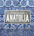 Anatolia: Adventures in Turkish Cooking Cover Image