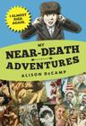 My Near-Death Adventures: I Almost Died. Again. Cover Image