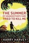 The Summer My Grandmother's Yard Tried to Kill Me Cover Image