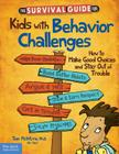The Survival Guide for Kids with Behavior Challenges: How to Make Good Choices and Stay Out of Trouble Cover Image