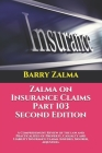 Zalma on Insurance Claims Part 103 Second Edition: A Comprehensive Review of the law and Practicalities of Property, Casualty and Liability Insurance Cover Image