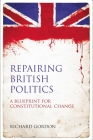 Repairing British Politics: A Blueprint for Constitutional Change Cover Image