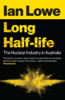 Long Half-life: The Nuclear Industry in Australia Cover Image
