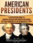 American Presidents: A Captivating Guide to Andrew Jackson and Martin Van Buren - The Two Founders of the Democratic Party Cover Image