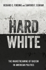 Hard White: The Mainstreaming of Racism in American Politics Cover Image