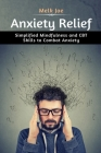Anxiety Relief: Simplified Mindfulness and CBT Skills to Combat Anxiety Cover Image