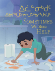Sometimes We Need Help: Bilingual Inuktitut and English Edition Cover Image