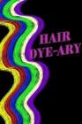 Hair Colour Log Book - Hair Dye-ary Cover Image