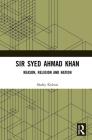 Sir Syed Ahmad Khan: Reason, Religion and Nation Cover Image