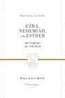Ezra, Nehemiah, and Esther: Restoring the Church (Preaching the Word) Cover Image