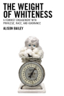 The Weight of Whiteness: A Feminist Engagement with Privilege, Race, and Ignorance (Philosophy of Race) Cover Image