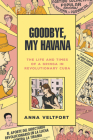 Goodbye, My Havana: The Life and Times of a Gringa in Revolutionary Cuba Cover Image