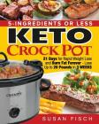 5-Ingredients or Less Keto Crock Pot Cookbook: 21 Day for Rapid Weight Loss and Burn Fat Forever- Lose up to 20 Pounds in 3 Weeks Cover Image