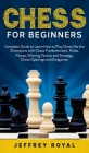 Chess for Beginners: Complete Guide to Learn How to Play Chess like the Champions with Chess Fundamentals, Rules, Pieces, Winning Tactics a Cover Image