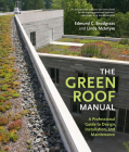 The Green Roof Manual: A Professional Guide to Design, Installation, and Maintenance Cover Image