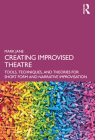 Creating Improvised Theatre: Tools, Techniques, and Theories for Short Form and Narrative Improvisation Cover Image