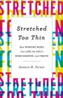 Stretched Too Thin: How Working Moms Can Lose the Guilt, Work Smarter, and Thrive Cover Image