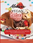 Modern Vegan Desserts: Plant-Based Delights Free From Refined and Artificial Sweeteners Cover Image
