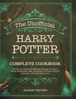 The Unofficial Harry Potter Complete Cookbook: 60+ Extraordinary & Delicious Recipes for Harry Potter Enthusiast, Help You Enjoy the Harry Potter's Le Cover Image