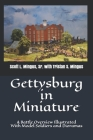 Gettysburg in Miniature: A Battle Overview Illustrated With Model Soldiers and Dioramas Cover Image